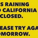 Its raining so California is closed Please try again tomorrowhellip